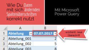 Wie Du Power Query bei Daten mit sich ändernden Spaltenüberschriften korrekt nutzt